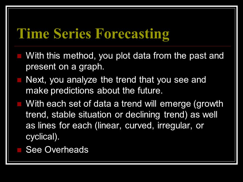Time Series Forecasting With this method, you plot data from the past and present on a graph.
