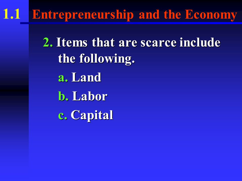 1.1 Entrepreneurship and the Economy C. SCARCITY 1.