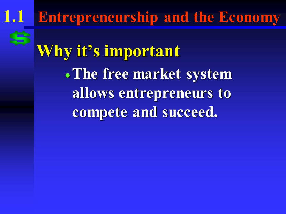 1.1 Entrepreneurship and the Economy Why it's important  Understanding how the economy works is essential to business survival.