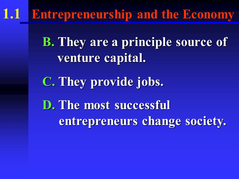1.1 Entrepreneurship and the Economy VIV. WHAT ENTREPRENEURS CONTRIBUTE A.