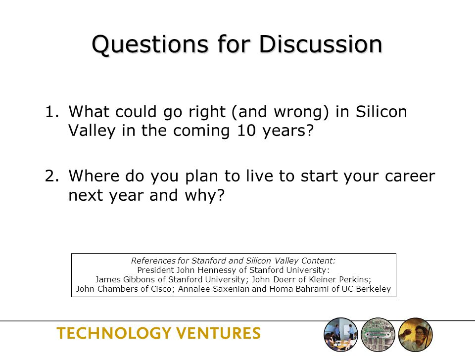 Questions for Discussion 1.What could go right (and wrong) in Silicon Valley in the coming 10 years.