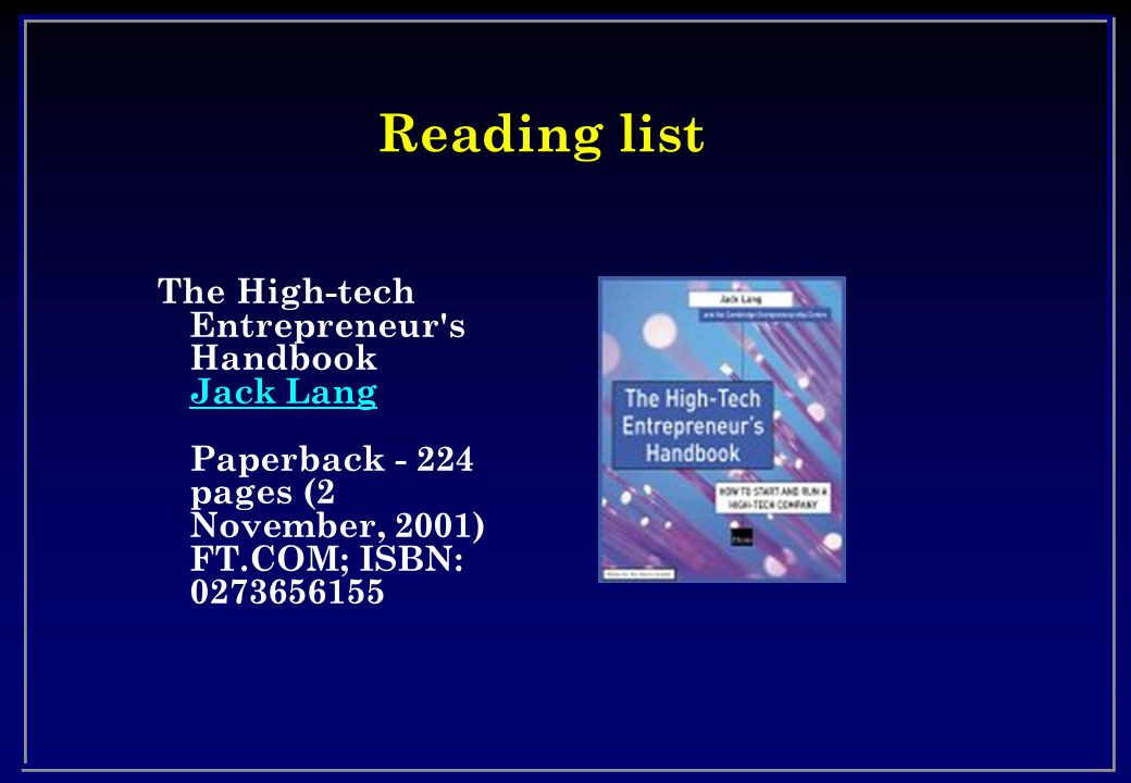 Reading list The High-tech Entrepreneur s Handbook Jack Lang Paperback - 224 pages (2 November, 2001) FT.COM; ISBN: 0273656155 Jack Lang
