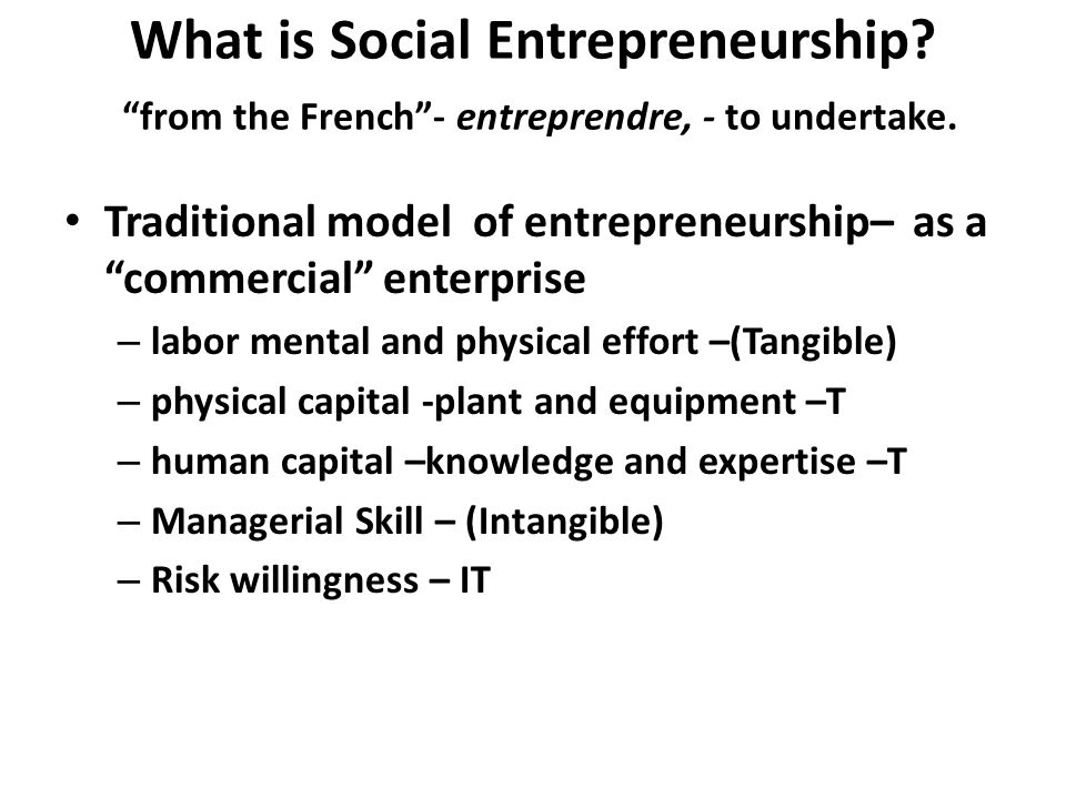"What is Social Entrepreneurship? ""from the French""- entreprendre, - to undertake. Traditional model of entrepreneurship– as a ""commercial"" enterprise"