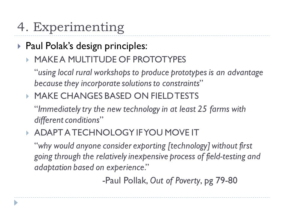 """4. Experimenting  Paul Polak's design principles:  MAKE A MULTITUDE OF PROTOTYPES """"using local rural workshops to produce prototypes is an advantage"""