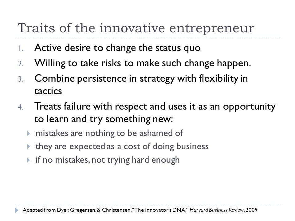 Traits of the innovative entrepreneur 1. Active desire to change the status quo 2.