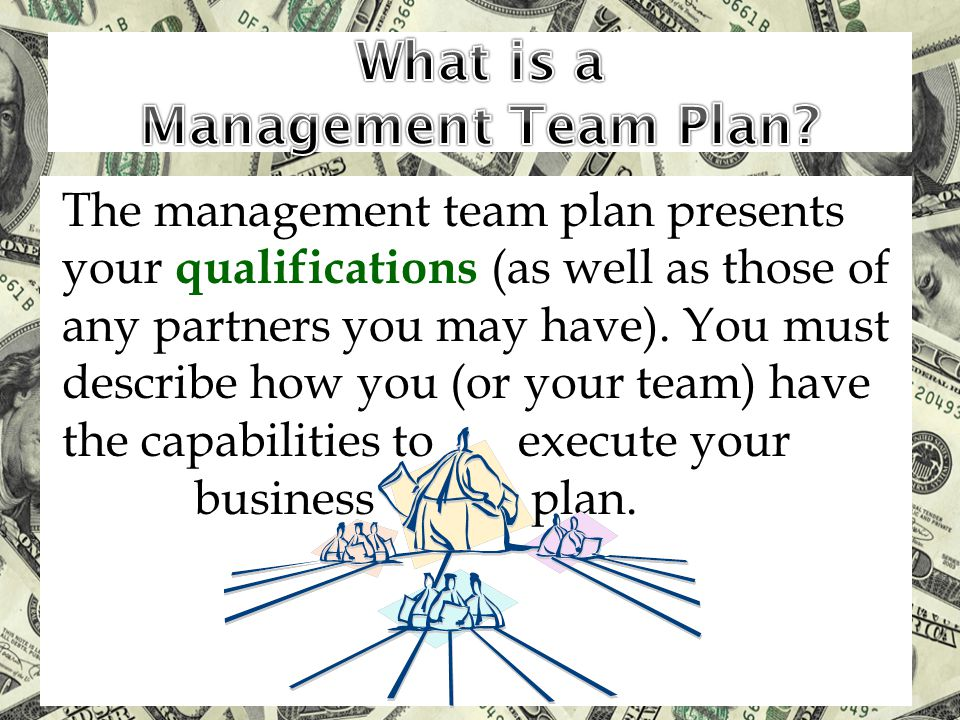 The management team plan presents your qualifications (as well as those of any partners you may have).