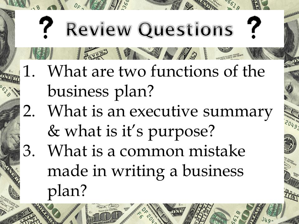1.What are two functions of the business plan? 2.What is an executive summary & what is it's purpose? 3.What is a common mistake made in writing a bus