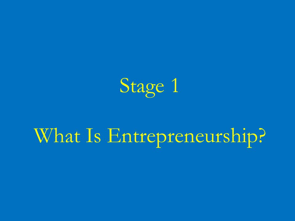 Stage 1 What Is Entrepreneurship?