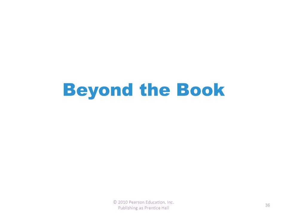 Beyond the Book © 2010 Pearson Education, Inc. Publishing as Prentice Hall 36