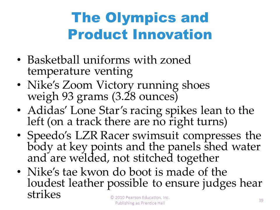 The Olympics and Product Innovation Basketball uniforms with zoned temperature venting Nike's Zoom Victory running shoes weigh 93 grams (3.28 ounces)