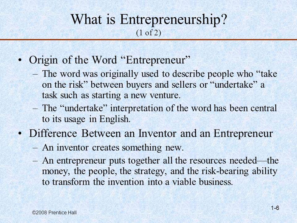 ©2008 Prentice Hall 1-6 What is Entrepreneurship.