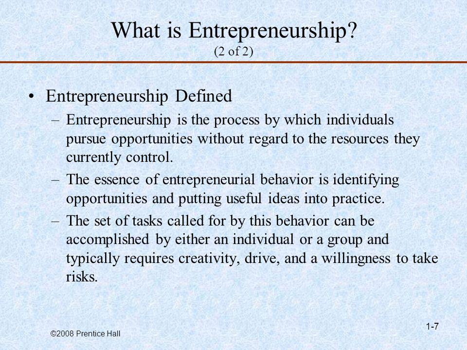 ©2008 Prentice Hall 1-7 What is Entrepreneurship.