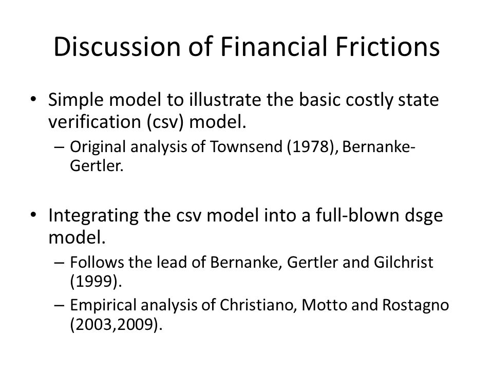 Discussion of Financial Frictions Simple model to illustrate the basic costly state verification (csv) model.