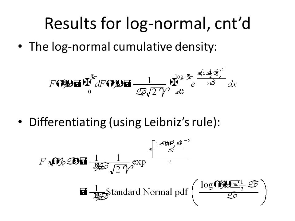 Results for log-normal, cnt'd The log-normal cumulative density: Differentiating (using Leibniz's rule):