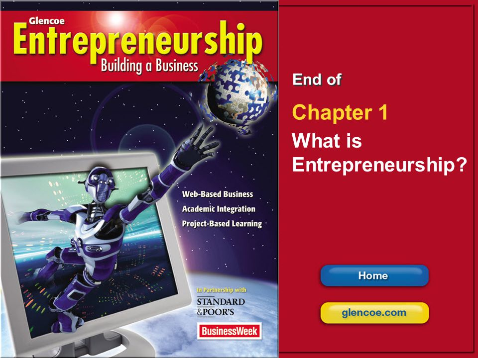 What is Entrepreneurship? Glencoe Entrepreneurship: Building a Business 1 1 End of Chapter 1 What is Entrepreneurship?