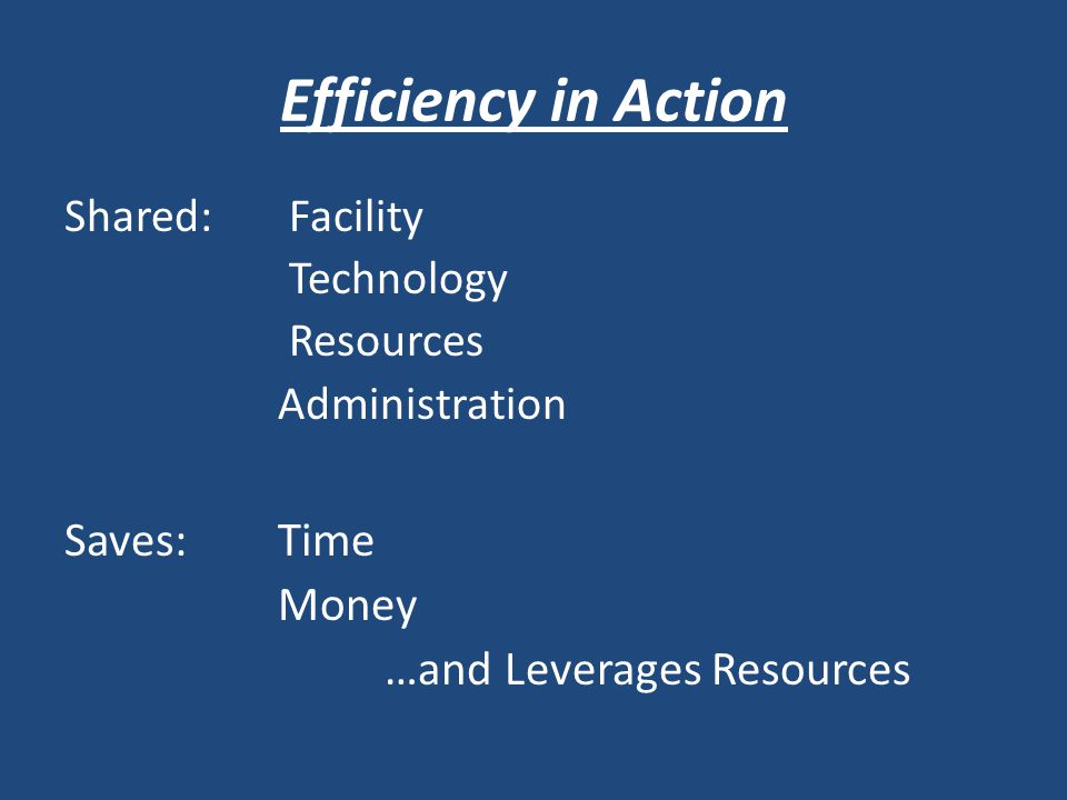 Efficiency in Action Shared: Facility Technology Resources Administration Saves:Time Money …and Leverages Resources