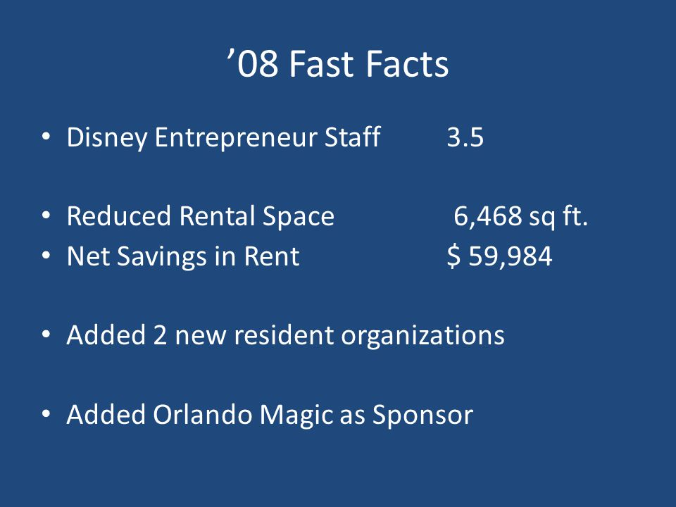 '08 Fast Facts Disney Entrepreneur Staff3.5 Reduced Rental Space 6,468 sq ft.