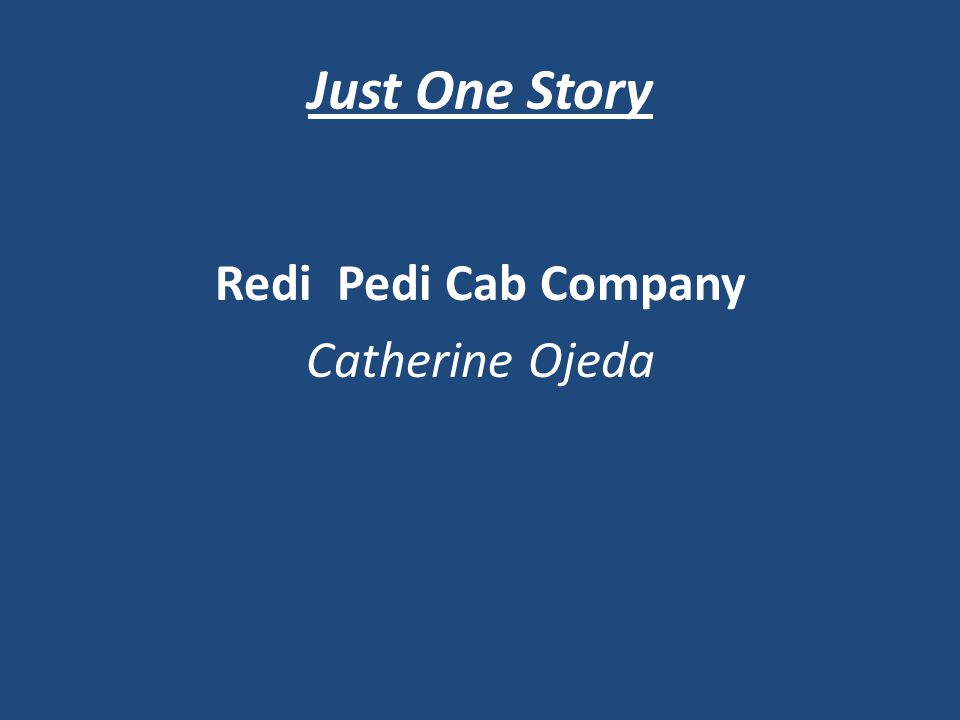 Just One Story Redi Pedi Cab Company Catherine Ojeda