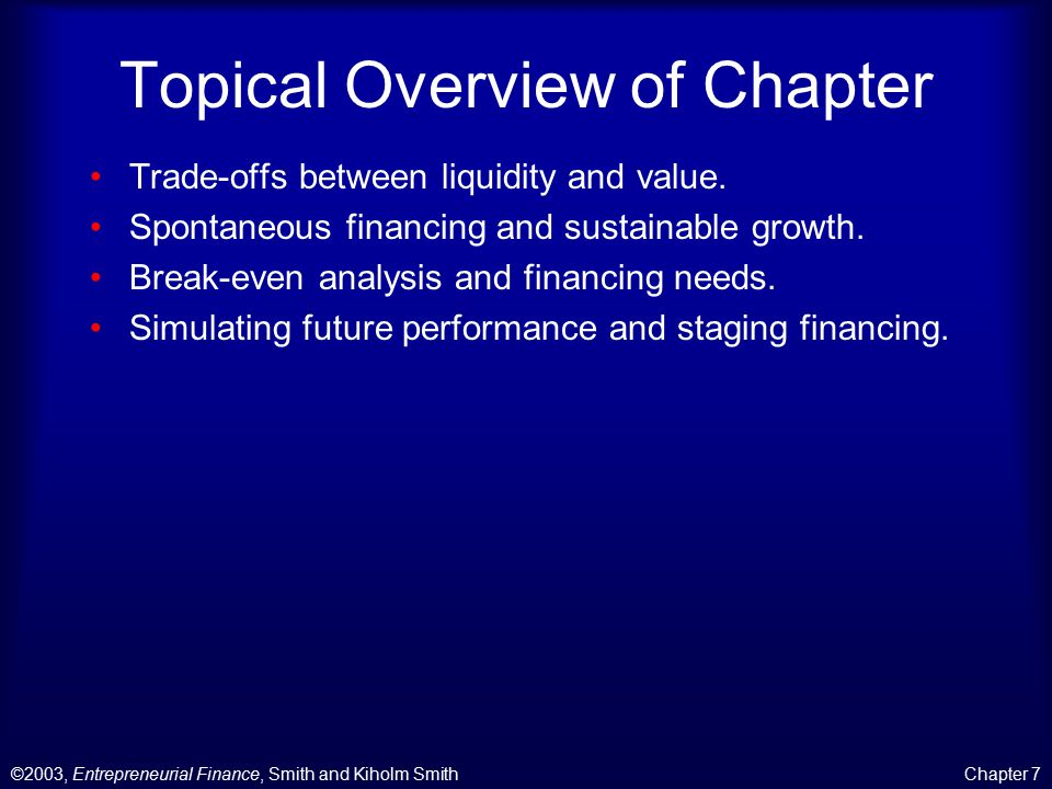 ©2003, Entrepreneurial Finance, Smith and Kiholm SmithChapter 7 Topical Overview of Chapter Trade-offs between liquidity and value.