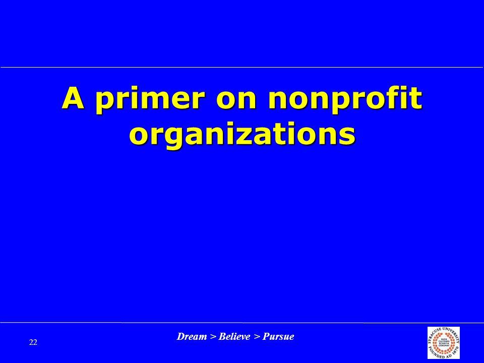 Dream > Believe > Pursue 22 A primer on nonprofit organizations