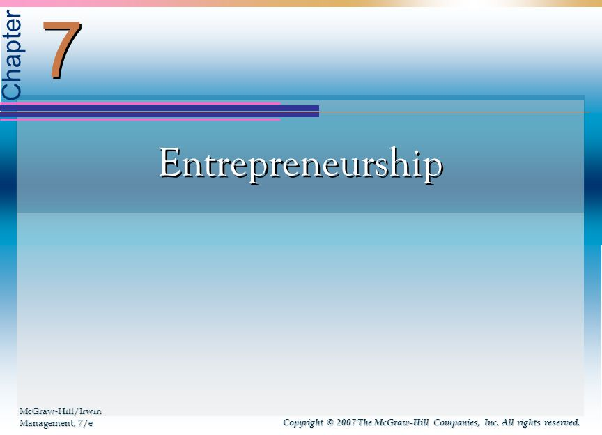 7-3 Learning Objectives  After studying Chapter 7, You will know:  Why people become entrepreneurs, and what it takes, personally.