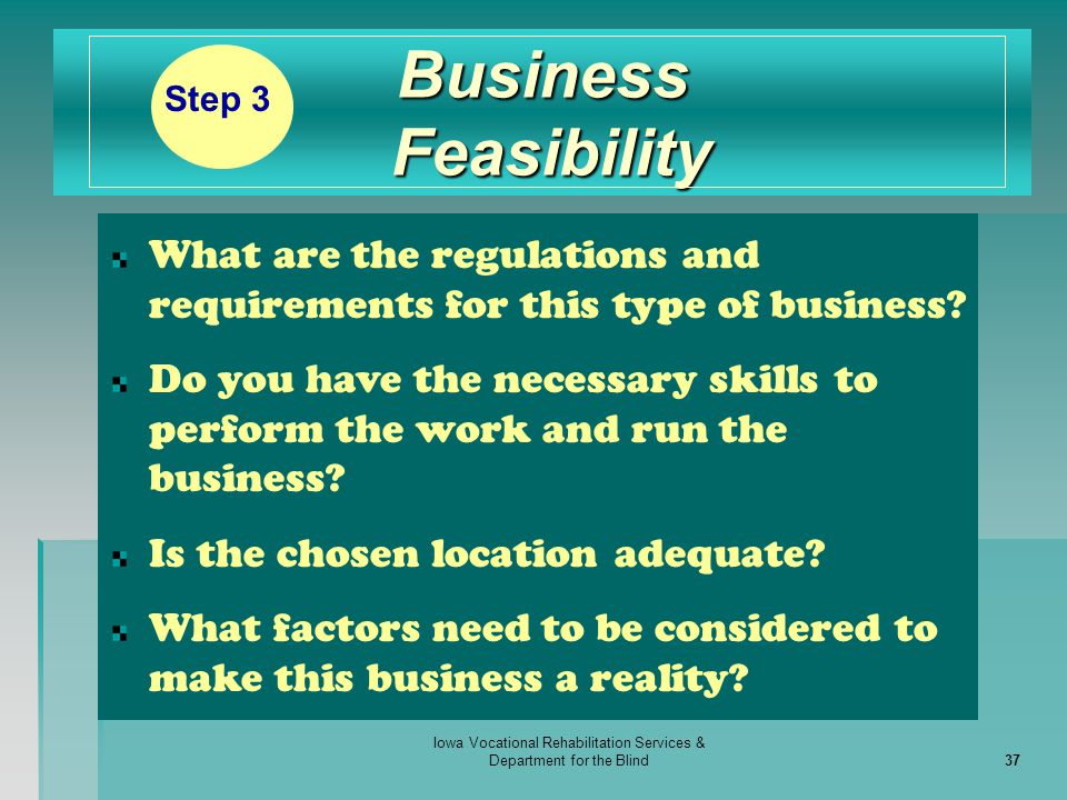 Iowa Vocational Rehabilitation Services & Department for the Blind37 Business Feasibility What are the regulations and requirements for this type of b