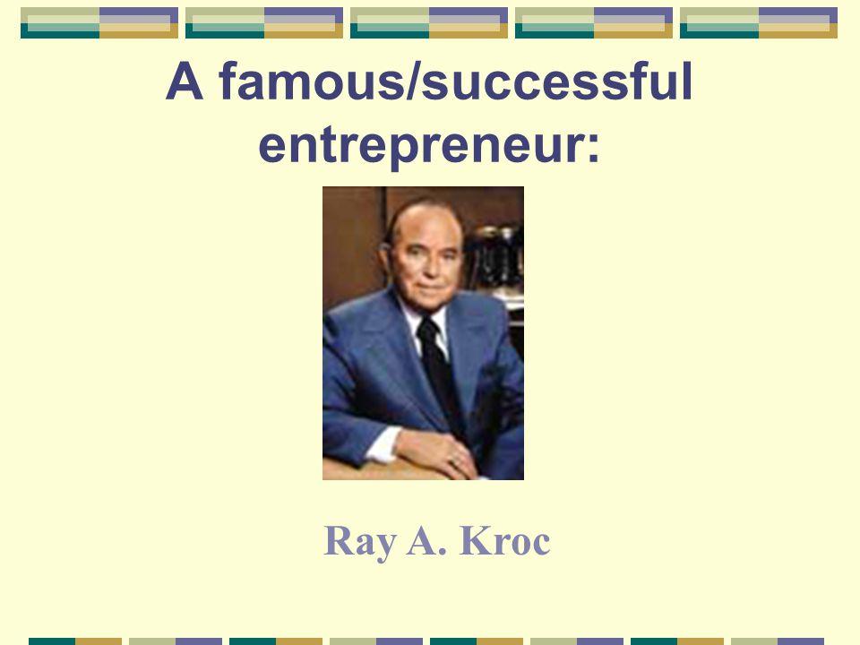 A famous/successful entrepreneur: Ray A. Kroc