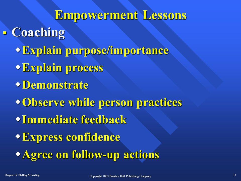Chapter 19: Staffing & Leading13 Copyright 2003 Prentice Hall Publishing Company Empowerment Lessons  Coaching  Explain purpose/importance  Explain