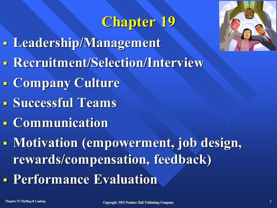 Chapter 19: Staffing & Leading2 Copyright 2003 Prentice Hall Publishing Company Chapter 19  Leadership/Management  Recruitment/Selection/Interview 