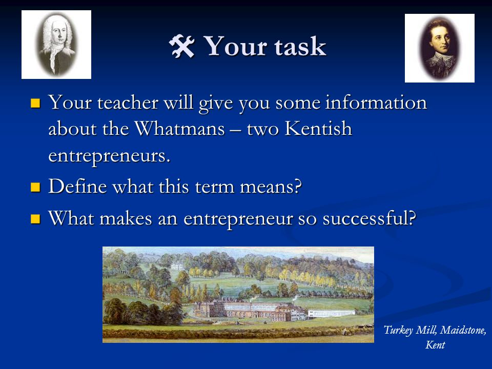  Your task Your teacher will give you some information about the Whatmans – two Kentish entrepreneurs.