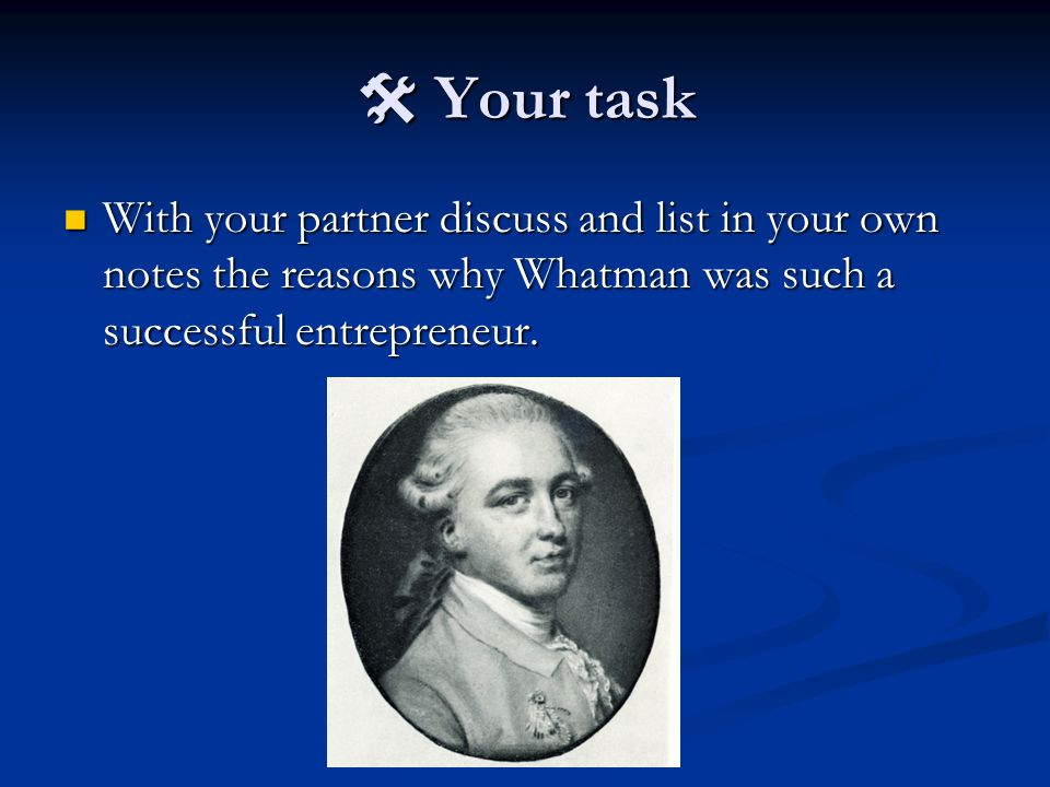  Your task With your partner discuss and list in your own notes the reasons why Whatman was such a successful entrepreneur.