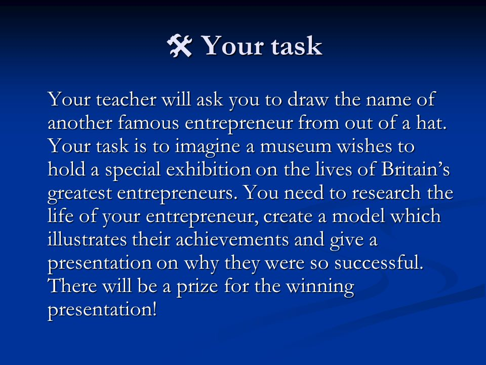  Your task Your teacher will ask you to draw the name of another famous entrepreneur from out of a hat.