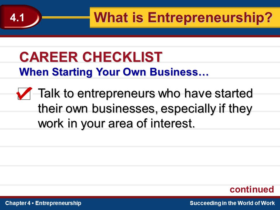 Chapter 4 EntrepreneurshipSucceeding in the World of Work What is Entrepreneurship? 4.1 Talk to entrepreneurs who have started their own businesses, e