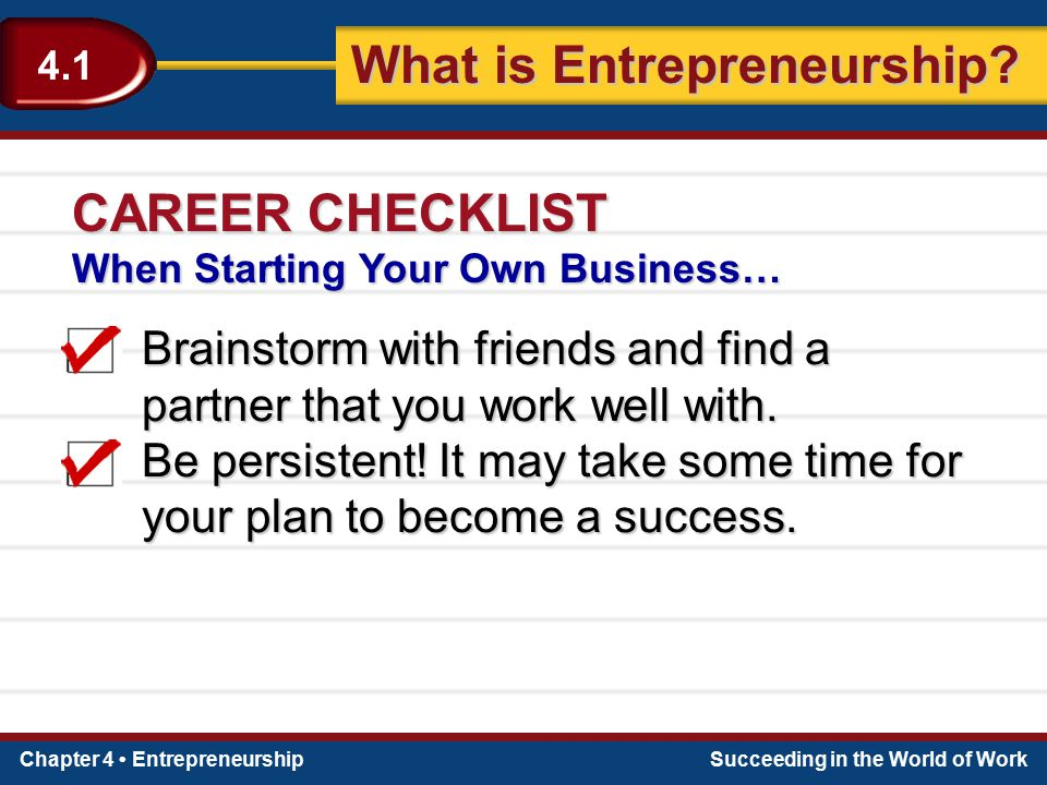 Chapter 4 EntrepreneurshipSucceeding in the World of Work What is Entrepreneurship? 4.1 Brainstorm with friends and find a partner that you work well