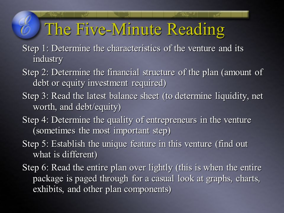 The Five-Minute Reading Step 1: Determine the characteristics of the venture and its industry Step 2: Determine the financial structure of the plan (a