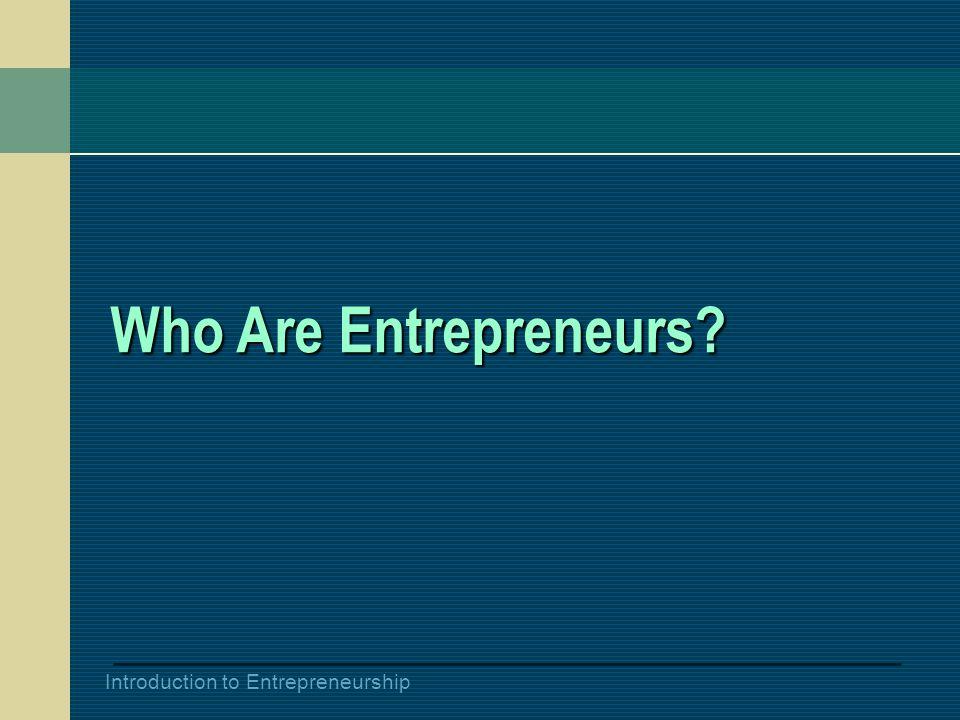Introduction to Entrepreneurship Who Are Entrepreneurs