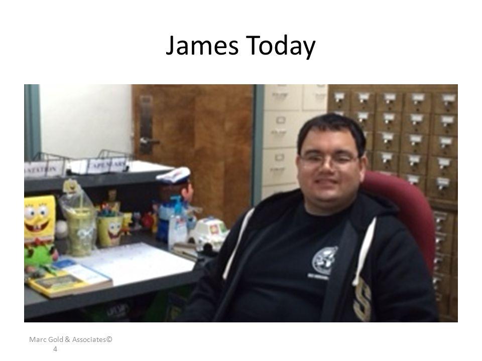 James Today Marc Gold & Associates© 4