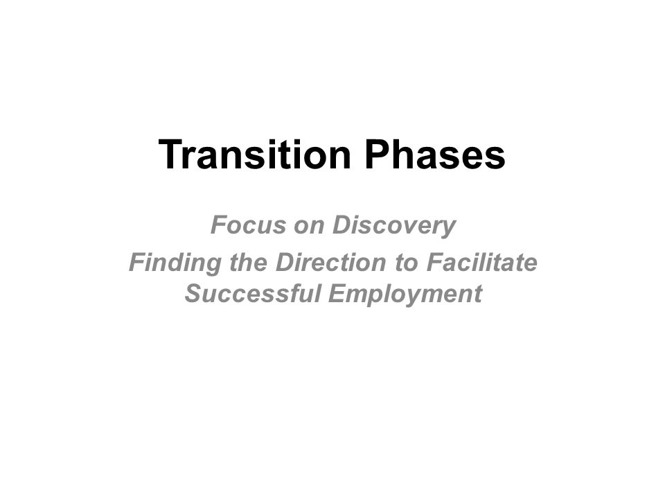 Transition Phases Focus on Discovery Finding the Direction to Facilitate Successful Employment