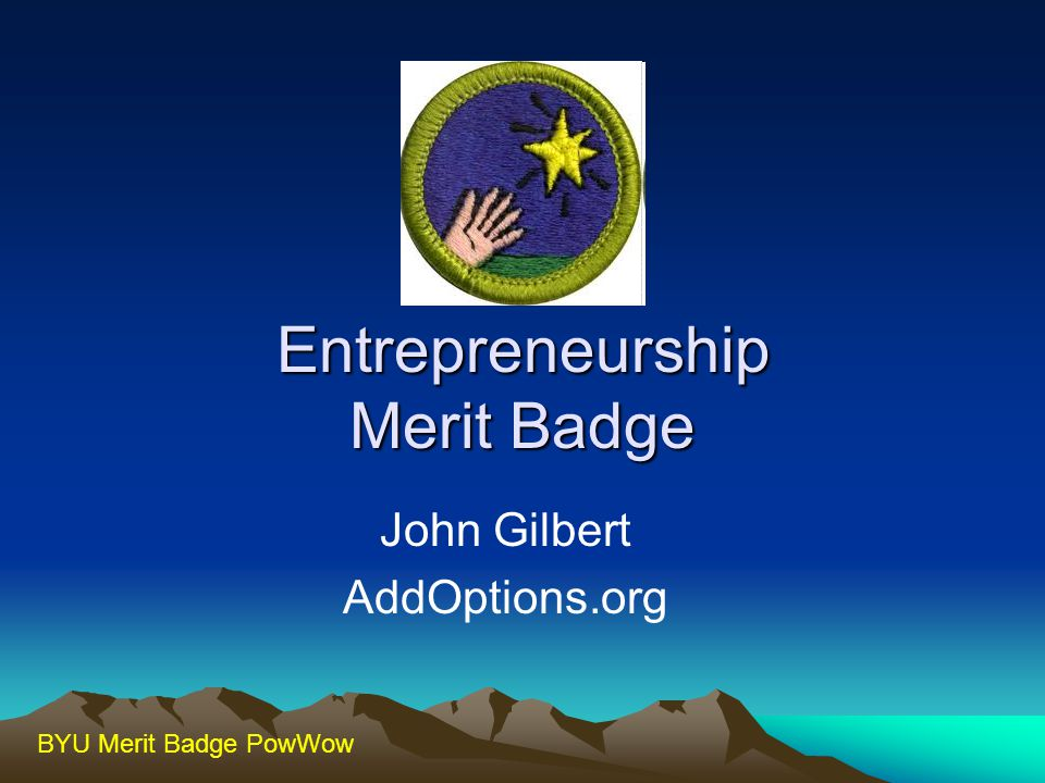 BYU Merit Badge PowWow Entrepreneurship Merit Badge John Gilbert AddOptions.org