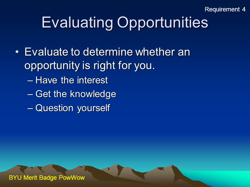 BYU Merit Badge PowWow Evaluating Opportunities Evaluate to determine whether an opportunity is right for you.Evaluate to determine whether an opportu