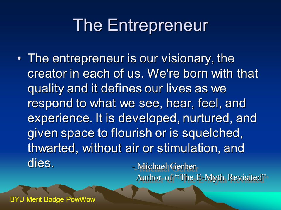 BYU Merit Badge PowWow Entrepreneurship Entrepreneurship is Applied Scouting Know Yourself Opportunity Identification, Evaluation, and Execution: Ready – Fire – Aim Requirement 1