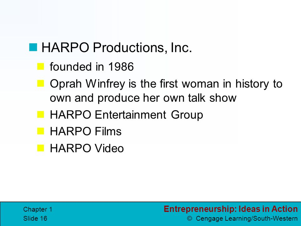 Entrepreneurship: Ideas in Action © Cengage Learning/South-Western Chapter 1 Slide 16 founded in 1986 Oprah Winfrey is the first woman in history to o