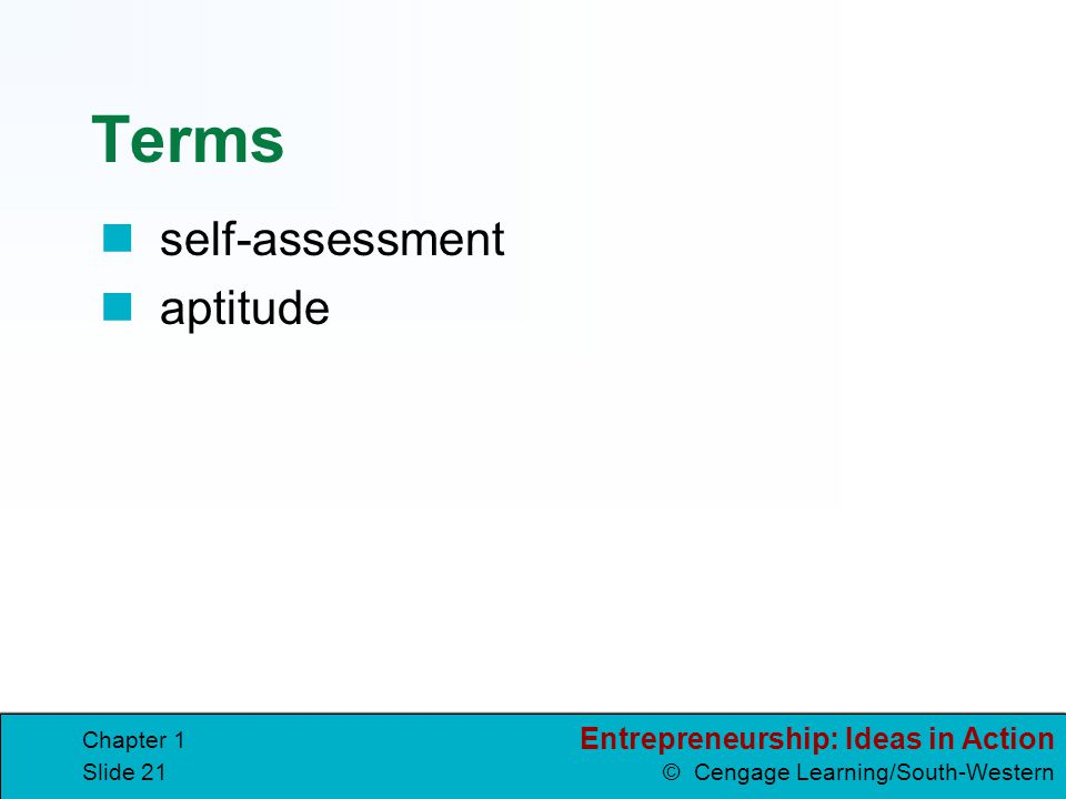 Entrepreneurship: Ideas in Action © Cengage Learning/South-Western Chapter 1 Slide 21 Terms self-assessment aptitude