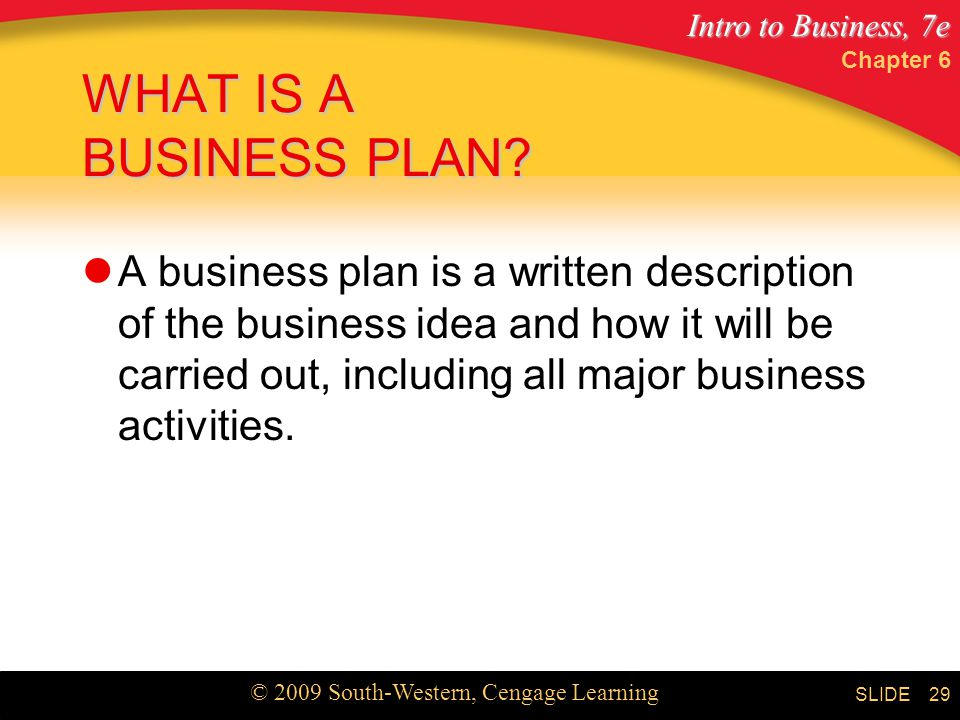 Intro to Business, 7e © 2009 South-Western, Cengage Learning SLIDE Chapter 6 29 WHAT IS A BUSINESS PLAN.