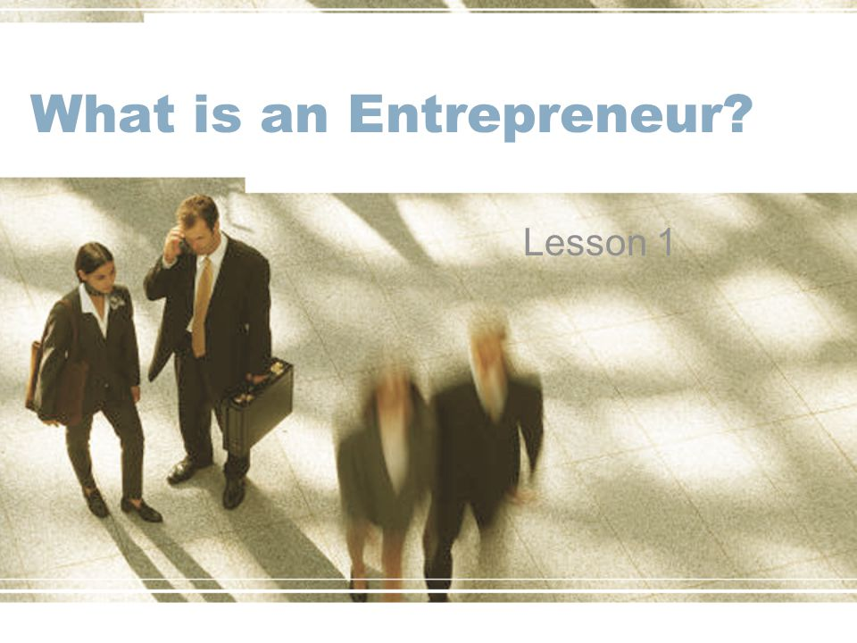 What is an Entrepreneur? Lesson 1