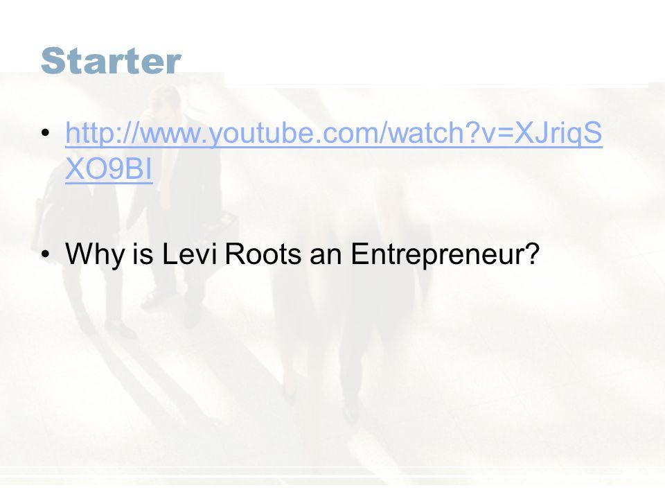 Starter http://www.youtube.com/watch v=XJriqS XO9BIhttp://www.youtube.com/watch v=XJriqS XO9BI Why is Levi Roots an Entrepreneur