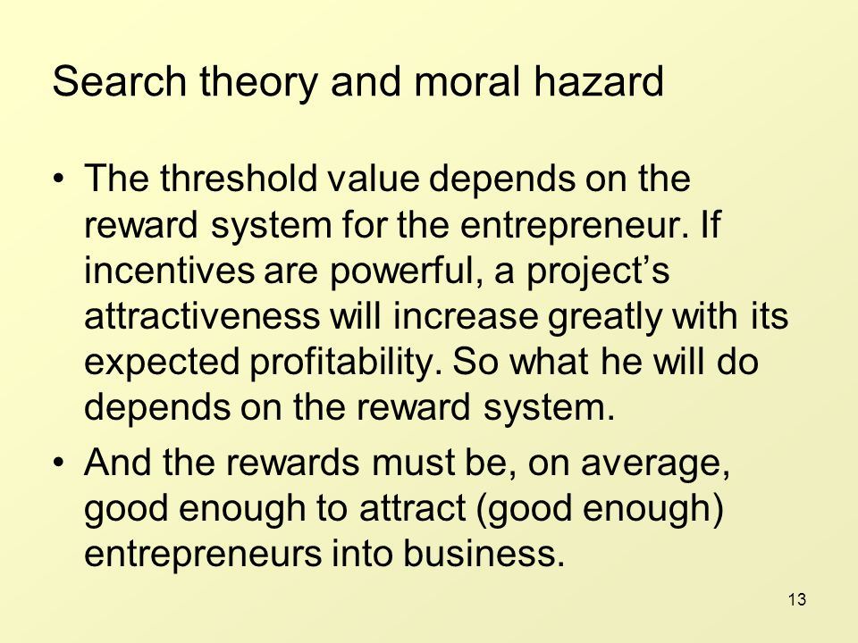 13 Search theory and moral hazard The threshold value depends on the reward system for the entrepreneur.