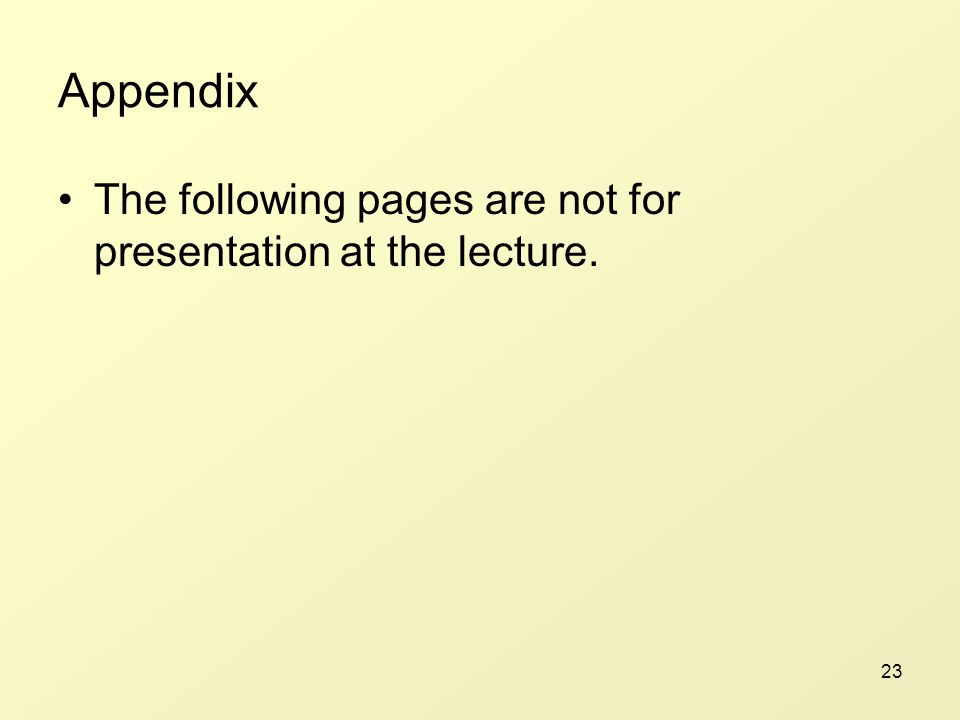 23 Appendix The following pages are not for presentation at the lecture.