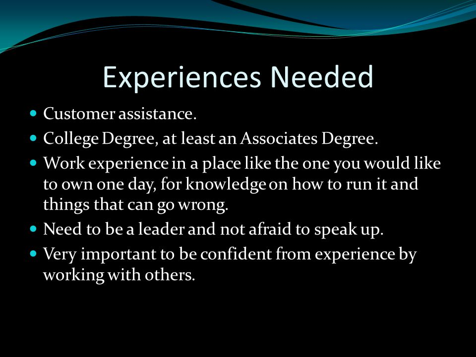 Experiences Needed Customer assistance. College Degree, at least an Associates Degree.