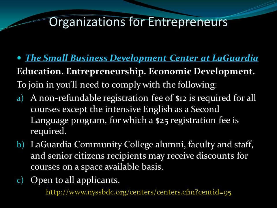 Organizations for Entrepreneurs The Small Business Development Center at LaGuardia Education.